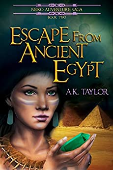 Escape From Ancient Egypt (The Neiko Adventure Saga Book 2) by [A. K. Taylor]