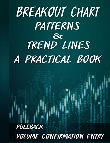 Breakout Chart Patterns & Trend lines A Practical Book: Forex Trading Strategy whit Volume Confirmation Patterns (English Edition)