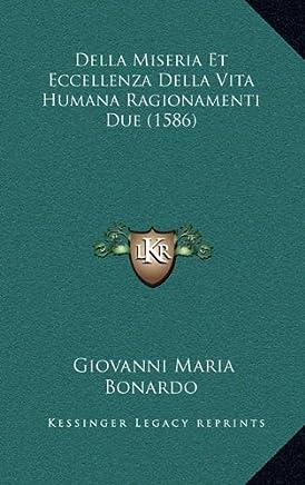 Della Miseria Et Eccellenza Della Vita Humana Ragionamenti Due (1586)