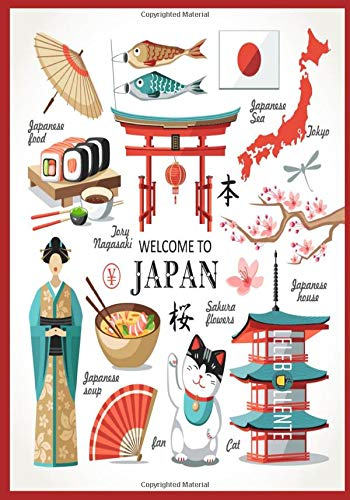 WELCOME TO JAPAN: Perfect Travel Journal & Notebook With Great Inspirational Matte Cover Design That Will Help you Daily, Weekly, Monthly In Writing ... planner Every Time You Want To visit Japan
