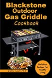 BLACKSTONE OUTDOOR GAS GRIDDLE COOKBOOK: Super Easy and Delicious Recipes with Instructions and Pro Tips for your Gas Griddle (English Edition)