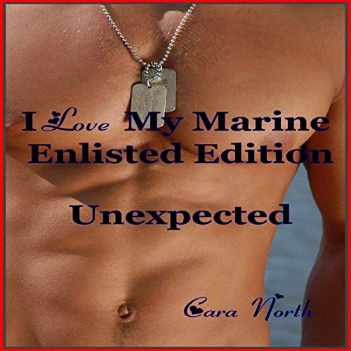 Unexpected     I Love My Marine: Enlisted Editon, Book 2              By:                                                                                                                                 Cara North                               Narrated by:                                                                                                                                 Clarke Bellflower                      Length: 2 hrs and 1 min     1 rating     Overall 5.0