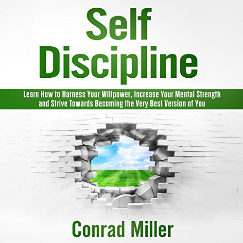 Self-Discipline     Learn to How to Harness Your Willpower, Increase Your Mental Strength, and Strive Towards Becoming the Very Best Version of You              By:                                                                                                                                 Conrad Miller                               Narrated by:                                                                                                                                 Heath Douglass                      Length: 2 hrs and 35 mins     Not rated yet     Overall 0.0