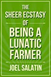 The Sheer Ecstasy of Being a Lunatic Farmer (English Edition)