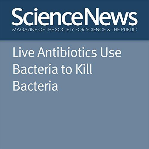 Live Antibiotics Use Bacteria to Kill Bacteria audiobook cover art