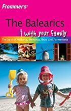 Frommer′s® The Balearics With Your Family: The Best of Mallorca, Menorca, Ibiza and Formentera