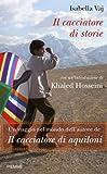 Il cacciatore di storie: Un viaggio nel mondo dell'autore de Il cacciatore di aquiloni