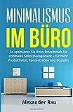 Minimalismus im Büro: So optimieren Sie Ihren Schreibtisch für optimales Selbstmanagement – für...