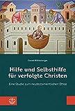 Hilfe und Selbsthilfe für verfolgte Christen: Eine Studie zum neutestamentlichen Ethos