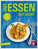 Gut essen bei Gicht: Über 80 Rezepte von Dagmar von Cramm (Gut essen - Ernährung & medizinischer Ratgeber)