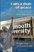 I am a man of peace: Writings inspired by the Maynooth University Ken Saro-Wiwa