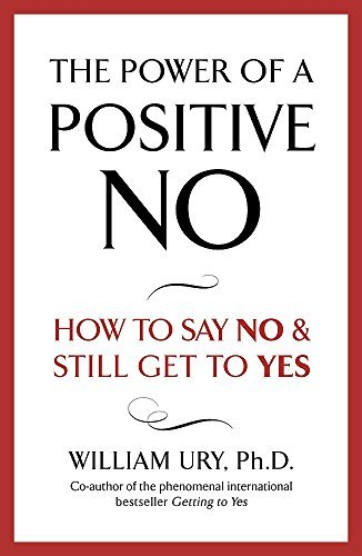 The Power of A Positive No by William Ury (2008-04-03)
