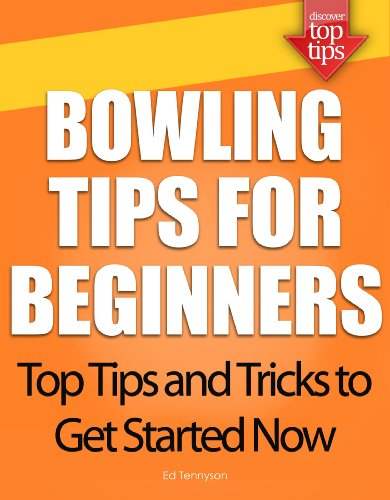 Bowling Tips for Beginners: Top Tips and Tricks to Get Started Now (English Edition)