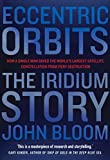 Eccentric Orbits: The Iridium Story - How a Single Man Saved the World's Largest Satellite Constellation From Fiery Destruction (English Edition)