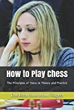 How To Play Chess: The Principles Of Chess In Theory And Practice-Rogers, Charlotte Boardman Zimmerhoff, James