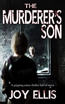 THE MURDERER'S SON a gripping crime thriller full of twists (JACKMAN & EVANS Book 1) by [JOY ELLIS]