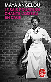 Je sais pourquoi chante l'oiseau en cage [ I Know Why the Caged Bird Sings ] (French Edition)