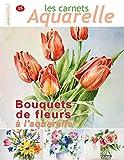 Les carnets aquarelle n°15: Peindre les bouquets de fleurs à l'aquarelle