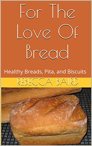 For The Love Of Bread: Healthy Breads, Pita, and Biscuits (Cookbooks From Nana, Book 1) (English Edition)