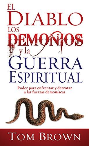 El diablo, los demonios y la guerra espiritual: Poder para ...