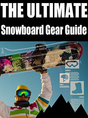 The Ultimate Snowboard Gear Guide