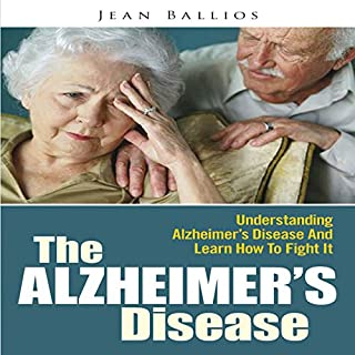 The Alzheimer's Disease: Understanding Alzheimer's Disease And Learn How To Fight It audiobook cover art