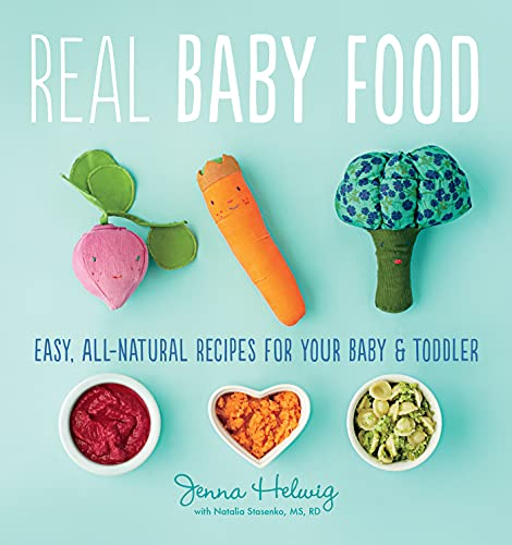 Compare Textbook Prices for Real Baby Food: Easy, All-Natural Recipes for Your Baby and Toddler Illustrated Edition ISBN 9780544464957 by Helwig, Jenna