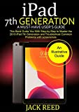 iPad 7TH GENERATION  A Must-Have User's Guide: This book Guides you with Step by Step to Master the 2019 iPad 7th Generation and Troubleshoot Common Problems with Screenshots.