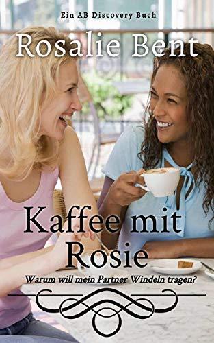 Kaffee mit Rosie: Warum möchte mein Partner Windeln tragen?
