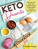 KETO DESSERTS COOKBOOK 2021: Easy Low-Carb, Sugar-Free Ketogenic Recipes to Shed Weight and Satisfy...