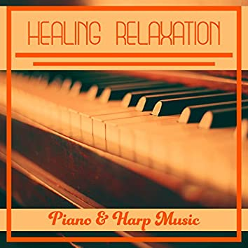 Healing Relaxation – Piano & Harp Music: The Best of Instrumental & Natural Sounds for Stress Relief & Sleeping Trouble