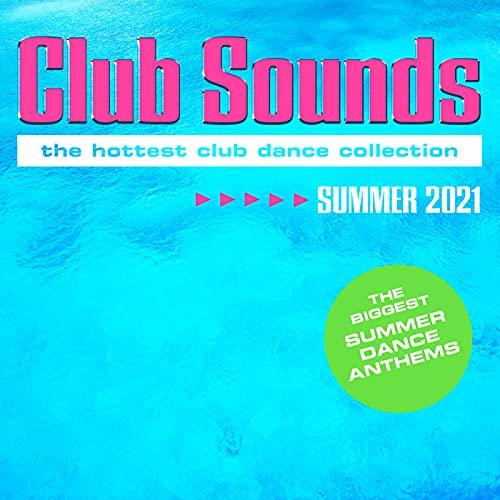 Club Sounds Summer 2021 [Explicit]
