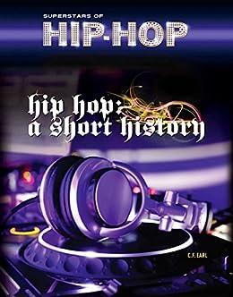 Hip Hop: A Short History (Superstars of Hip-Hop) by [C.F. Earl]