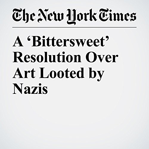 A 'Bittersweet' Resolution Over Art Looted by Nazis audiobook cover art