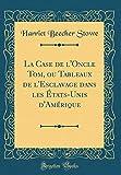 La Case de l'Oncle Tom, Ou Tableaux de l'Esclavage Dans Les États-Unis d'Amérique (Classic Reprint) - Forgotten Books - 06/09/2018
