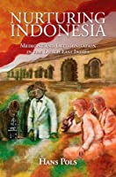 Nurturing Indonesia: Medicine and Decolonisation in the Dutch East Indies (Global Health Histories)