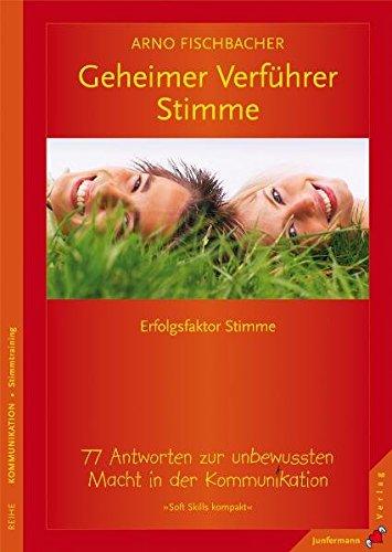Geheimer Verführer Stimme: 77 Antworten zur unbewussten Macht in der Kommunikation. Soft Skills kompakt, Bd. 6