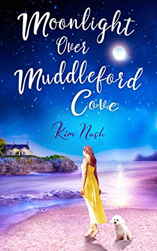 Moonlight Over Muddleford Cove: An absolutely unputdownable feel good romantic comedy by [Kim Nash]