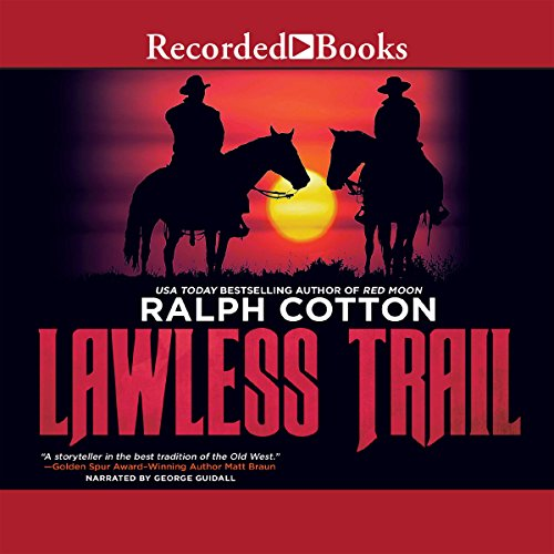 Lawless Trail                   By:                                                                                                                                 Ralph Cotton                               Narrated by:                                                                                                                                 George Guidall                      Length: 6 hrs and 37 mins     25 ratings     Overall 4.4