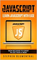 JavaScript For Beginners – Learn JavaScript Programming with Ease : From Beginner To Expert In Less Than Week Front Cover