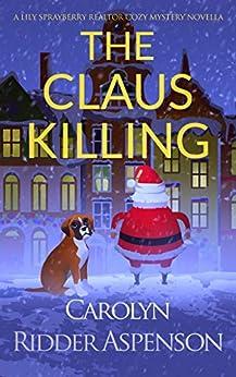 The Claus Killing: A Lily Sprayberry Realtor Cozy Mystery Novella by [Carolyn Ridder Aspenson]