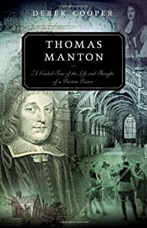 Thomas Manton: A Guided Tour of the Life and Thought of a Puritan Pastor (Guided Tour of Church History) (Guided Tour (P & R Publishing))