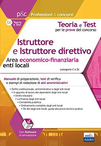 Istruttore e Istruttore direttivo Area economico-finanziaria enti locali: Manuale di preparazione, test di verifica e esempi di redazione di atti amministrativi