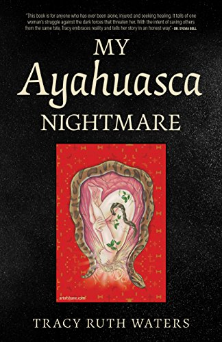 Book: My Ayahuasca Nightmare by Tracy Ruth Waters