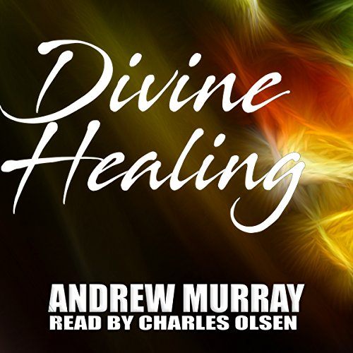 Divine Healing                   By:                                                                                                                                 Andrew Murray                               Narrated by:                                                                                                                                 Charles Olsen                      Length: 3 hrs and 50 mins     8 ratings     Overall 4.9