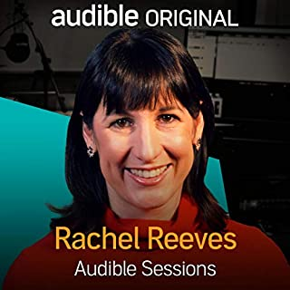Rachel Reeves     Audible Sessions: FREE Exclusive Interview              By:                                                                                                                                 Holly Newson                               Narrated by:                                                                                                                                 Rachel Reeves                      Length: 18 mins     Not rated yet     Overall 0.0