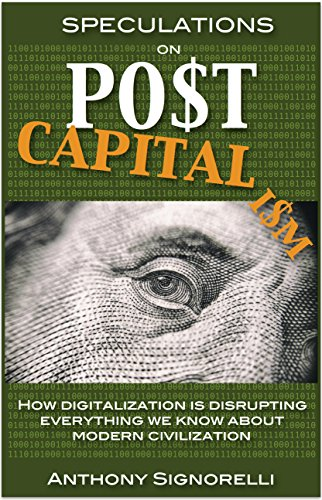 Speculations on Postcapitalism: How digitalization is disrupting everything we know about modern civilization (Postcapitalism Series Book 1) by [Anthony Signorelli]