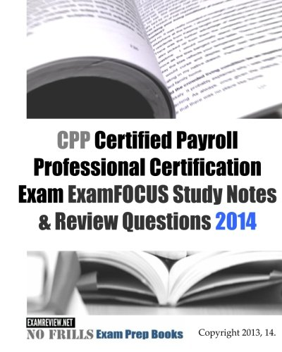 Cpp Certified Payroll Professional Certification Exam Examfocus Study Notes Review Questions 2014
