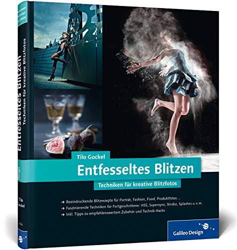 Entfesseltes Blitzenblk: Techniken für kreative Blitzfotos (Galileo Design)
