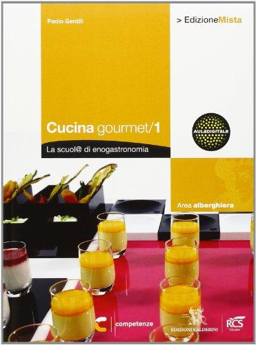 Cucina gourmet. La scuol@ di enogastronomia. Per gli Ist. professionali alberghieri. Con espansione online: 1